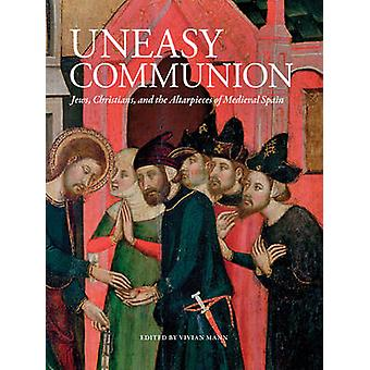 An Uneasy Communion - Jews - Christians and Altarpieces of Medieval Ar