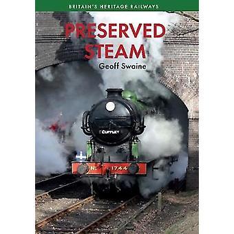 Preserved Steam Britain's Heritage Railways Volume One by Geoff Swain
