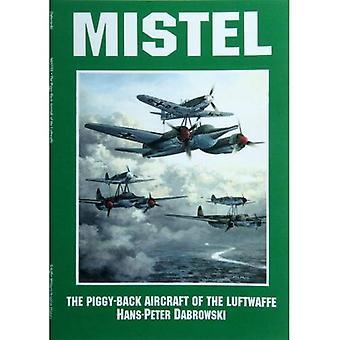 Mistel: Die Huckepack-Flugzeuge der Luftwaffe