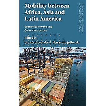 Mobility between Africa, Asia and Latin America: Economic Networks and Cultural Interactions (Politics and Development in Contemporary Africa)