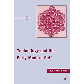 Technology and the Early Modern Self by Cohen & A.