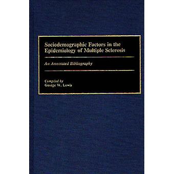 Sociodemographic Factors in the Epidemiology of Multiple Sclerosis An Annotated Bibliography by Lowis & George W.