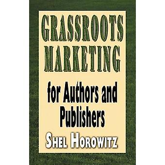 Grassroots Marketing for Authors and Publishers by Horowitz & Shel