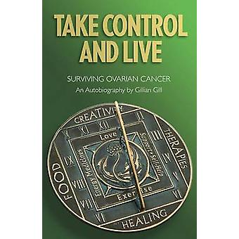 TAKE CONTROL AND LIVE by Gill & Gillian