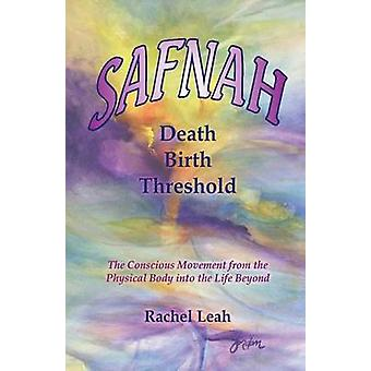 SAFNAH DeathBirth Threshold The Conscious Movement from the Physical Body into the Life Beyond by Leah & Rachel