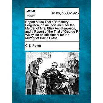 起訴にブラッドベリ ・ ファーガソンの試みのデヴィッド ・ ポッター ・西暦ガラスの殺人の夫人エリザ アン ・ ファーガソンの殺人と、Inidctment のジョージ ・ f ・ ウィリーの試みのレポートのレポート