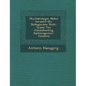 Phyllobiologie Nebst bersicht Der Biologischen Blatttypen Von Einundsechzig Siphonogamenfamilien by Hansgirg & Antonn