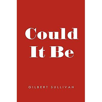 Could It Be by Sullivan & Gilbert