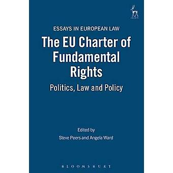 The Eu Charter of Fundamental Rights Politics Law and Policy by Peers & Steve