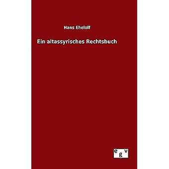 Ein altassyrisches Rechtsbuch by Ehelolf & Hans
