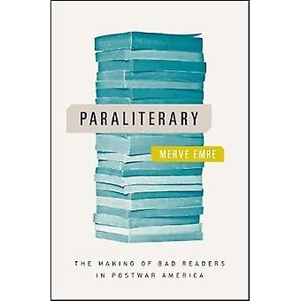 Paraliterary - The Making of Bad Readers in Postwar America by Merve E