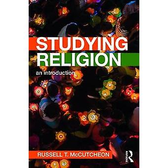 Studying Religion - An Introduction by Russell T. McCutcheon - 9780815