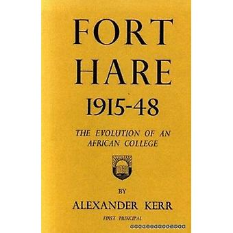 Fort Hare - 1915-48 - The Evolution of an African College by Alex Kerr
