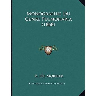 Monographie Du Genre Pulmonaria (1868) by B Du Mortier - 978116735337