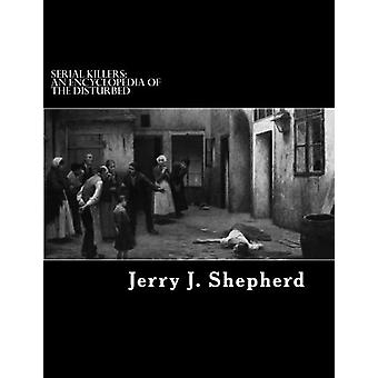 Serial Killers - An Encyclopedia of the Disturbed by Jerry J Shepherd