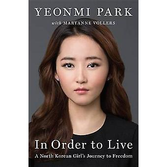 In Order to Live - A North Korean Girl's Journey to Freedom by Yeonmi