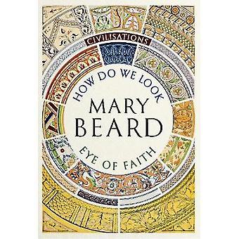 Civilisations - How Do We Look / Eye of Faith by Mary Beard - 97817812