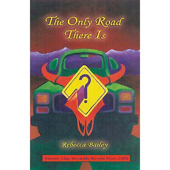 The Only Road There is by Rebecca Bailey - 9781881515661 Book