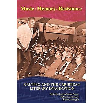 Music - Memory - Resistance - Calypso and the Caribbean Literary Imagi