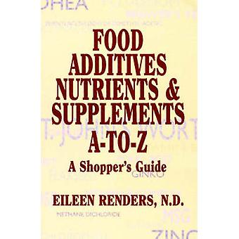 Food Additives Nutrients amp Supplements AToZ  A Shoppers Guide by Eileen Renders