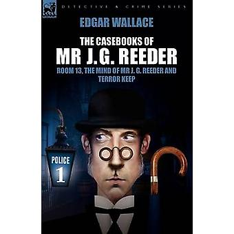 The Casebooks of MR J. G. Reeder Book 1Room 13 the Mind of MR J. G. Reeder and Terror Keep by Wallace & Edgar