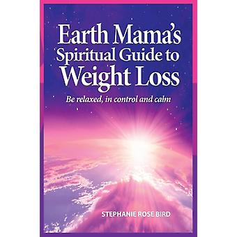 Earth Mamas Spiritual Guide to Weight Loss by Bird & Stephanie Rose
