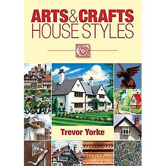 Arts and Crafts House Styles by Trevor Yorke