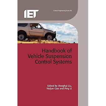 Handbook of Vehicle Suspension Control Systems by Edited by Honghai Lui & Edited by Huijun Gao & Edited by Ping Li