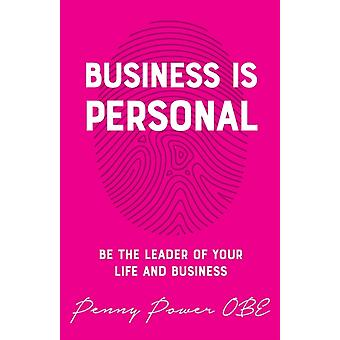 Business is Personal Be the Leader of Your Life and Business by Power & Penny