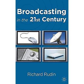 Broadcasting in the 21st Century by Rudin & Richard