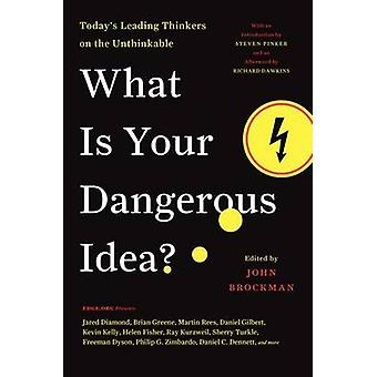 What Is Your Dangerous Idea Todays Leading Thinkers on the Unthinkable by Brockman & John
