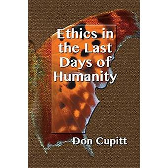 Ethics in the Last Days of Humanity by Cupitt & Don
