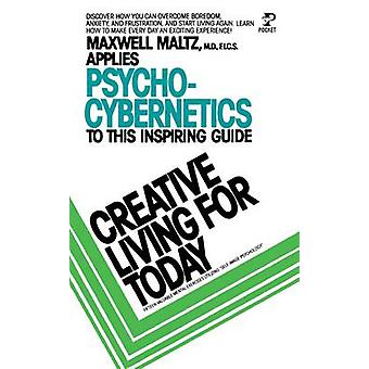 Creative Living for Today par Maltz et Maxwell