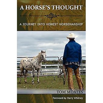 A Horses Thought. A Journey into Honest Horsemanship by Moates & Tom