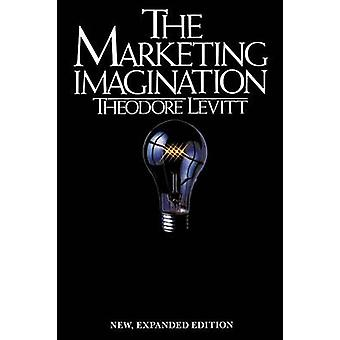 Marketing Imagination New Expanded Edition by Levitt & Theodore