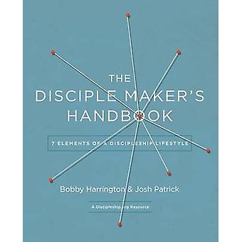 The Disciple Makers Handbook Seven Elements of a Discipleship Lifestyle by Harrington & Bobby William