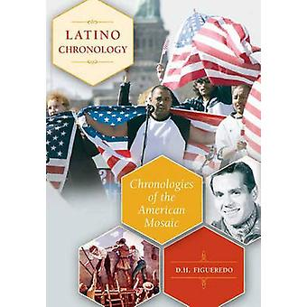 Latino Chronology Chronologies of the American Mosaic by Figueredo & D.