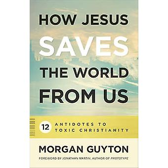 How Jesus Saves the World from Us by Guyton & Morgan