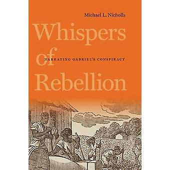 Whispers of Rebellion Narrating Gabriels Conspiracy von Nicholls & Michael L.