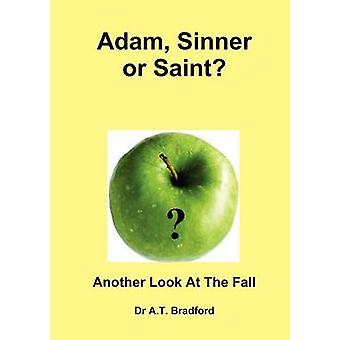 Adam  Sinner or Saint Another Look at the Fall by Bradford & Adam Timothy