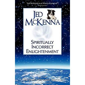 Spiritually Incorrect Enlightenment by McKenna & Jed