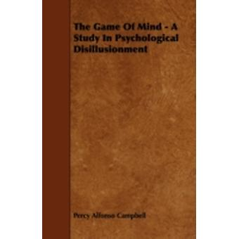 The Game of Mind  A Study in Psychological Disillusionment by Campbell & Percy Alfonso