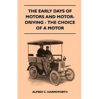 The Early Days Of Motors And MotorDriving  The Choice Of A Motor by Harmsworth & Alfred C.