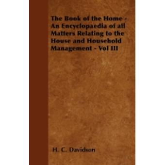 The Book of the Home  An Encyclopaedia of all Matters Relating to the House and Household Management  Vol III by Davidson & H. C.