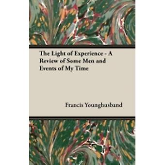 The Light of Experience  A Review of Some Men and Events of My Time by Younghusband & Francis