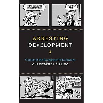 Arresting Development Comics at the Boundaries of Literature by Pizzino & Christopher