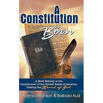 A Constitution is Born A Brief History of the Constitution of the United States of America Tracing  the Hand of God by Swanson & Norma