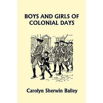 Boys and Girls of Colonial Days Yesterdays Classics by Bailey & Carolyn Sherwin