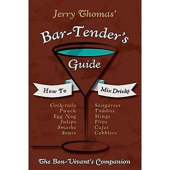Jerry Thomas Bartenders Guide How To Mix Drinks 1862 Reprint A Bon Vivants Companion by Thomas & Jerry