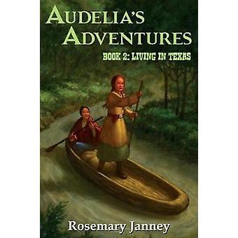 Audelias Adventures Book 2 Living in Texas by Janney & Rosemary